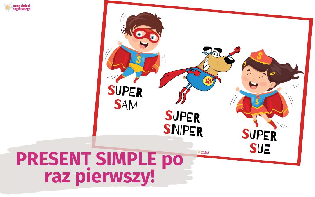 S nigdy nie za wiele, czyli wprowadzam Present Simple po raz pierwszy!