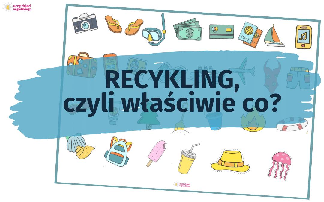 Recykling, czyli właściwie co?